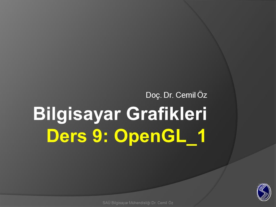 Bilgisayar Grafikleri Ders 9: OpenGL_1