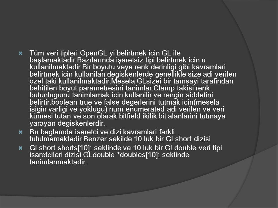 Tüm veri tipleri OpenGL yi belirtmek icin GL ile başlamaktadir