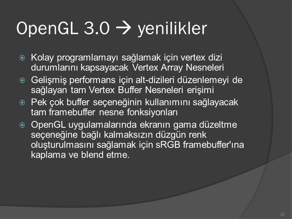 OpenGL 3.0  yenilikler Kolay programlamayı sağlamak için vertex dizi durumlarını kapsayacak Vertex Array Nesneleri.