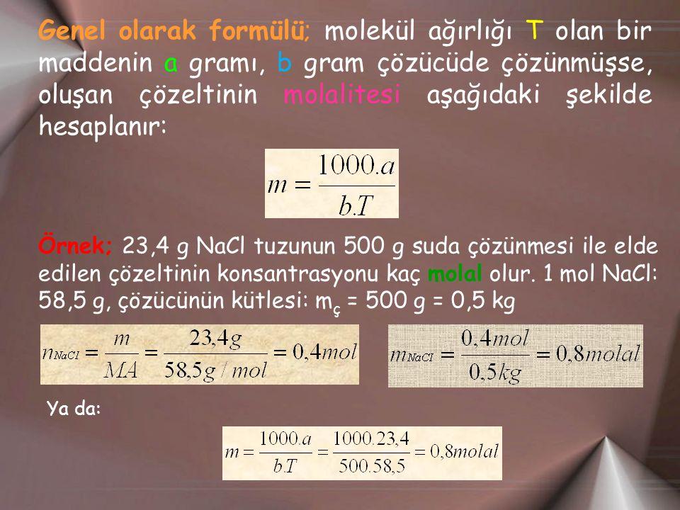 Genel olarak formülü; molekül ağırlığı T olan bir maddenin a gramı, b gram çözücüde çözünmüşse, oluşan çözeltinin molalitesi aşağıdaki şekilde hesaplanır: