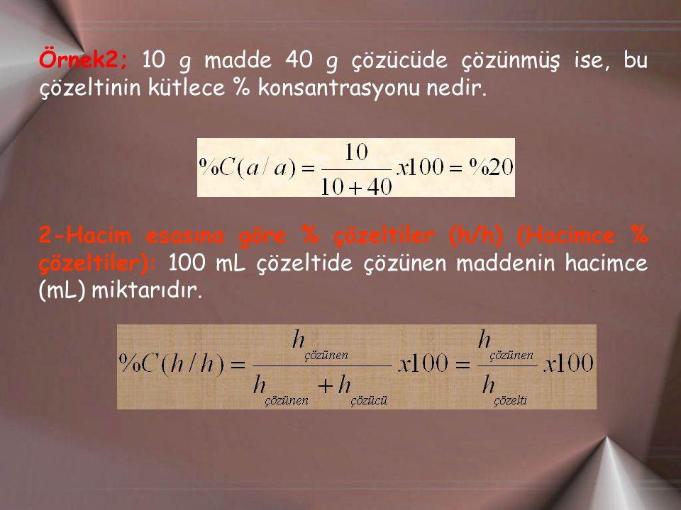 Örnek2; 10 g madde 40 g çözücüde çözünmüş ise, bu çözeltinin kütlece % konsantrasyonu nedir.