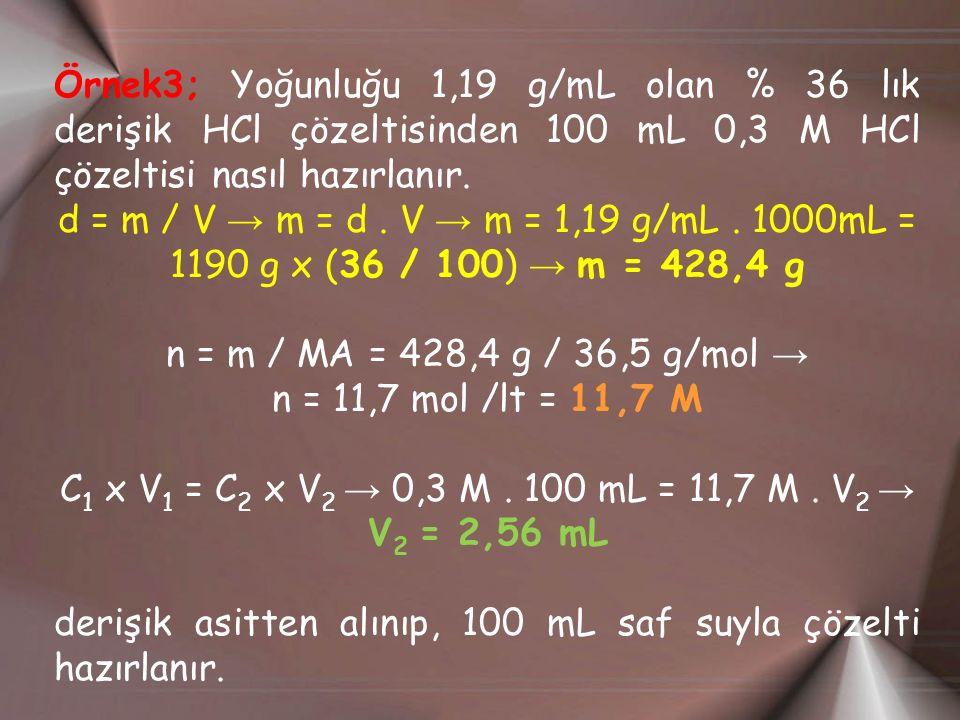 Örnek3; Yoğunluğu 1,19 g/mL olan % 36 lık derişik HCl çözeltisinden 100 mL 0,3 M HCl çözeltisi nasıl hazırlanır.