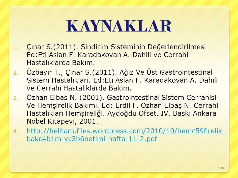 KAYNAKLAR Çınar S.(2011). Sindirim Sisteminin Değerlendirilmesi Ed:Eti Aslan F. Karadakovan A. Dahili ve Cerrahi Hastalıklarda Bakım.
