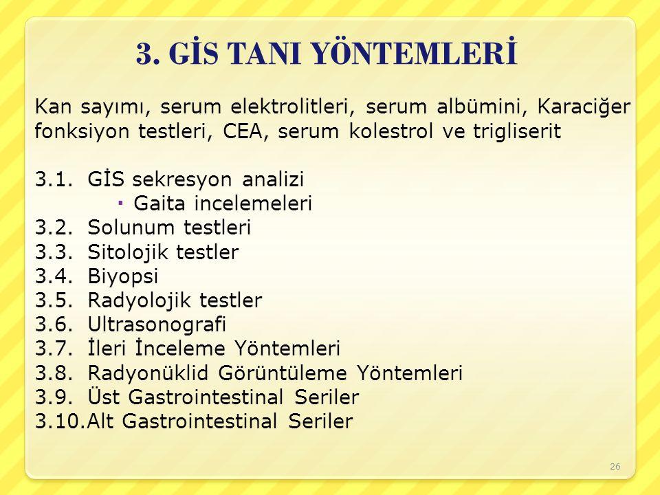 3. GİS TANI YÖNTEMLERİ Kan sayımı, serum elektrolitleri, serum albümini, Karaciğer. fonksiyon testleri, CEA, serum kolestrol ve trigliserit.
