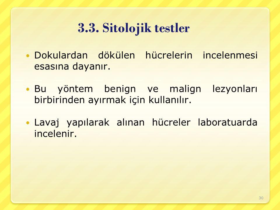 3.3. Sitolojik testler Dokulardan dökülen hücrelerin incelenmesi esasına dayanır.