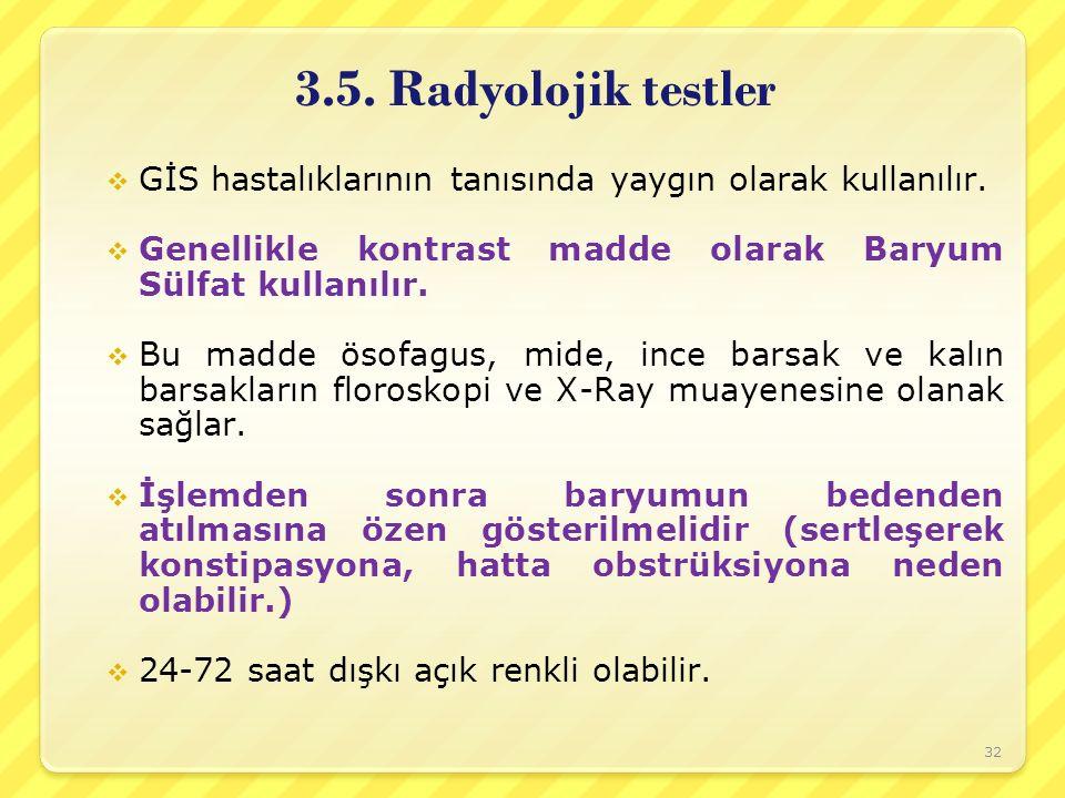 3.5. Radyolojik testler GİS hastalıklarının tanısında yaygın olarak kullanılır. Genellikle kontrast madde olarak Baryum Sülfat kullanılır.