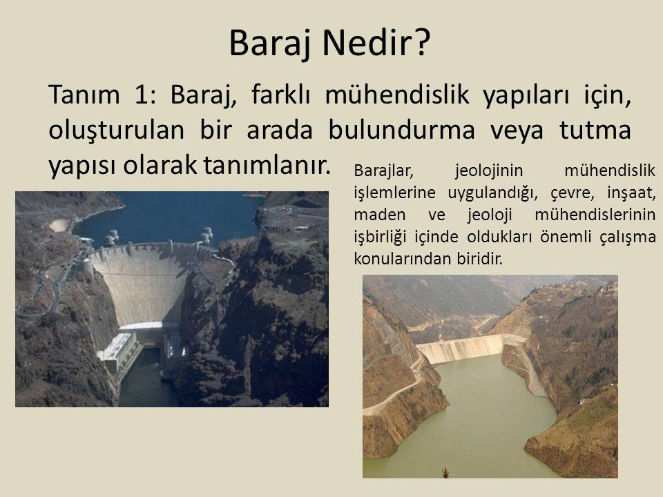 Baraj Nedir Tanım 1: Baraj, farklı mühendislik yapıları için, oluşturulan bir arada bulundurma veya tutma yapısı olarak tanımlanır.