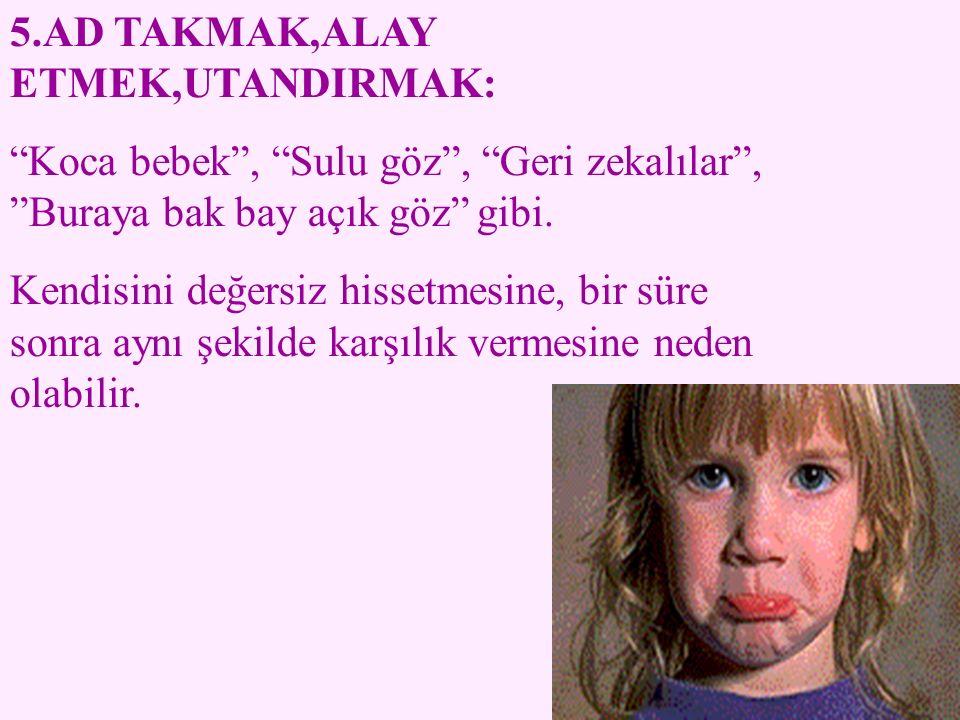 5.AD TAKMAK,ALAY ETMEK,UTANDIRMAK: