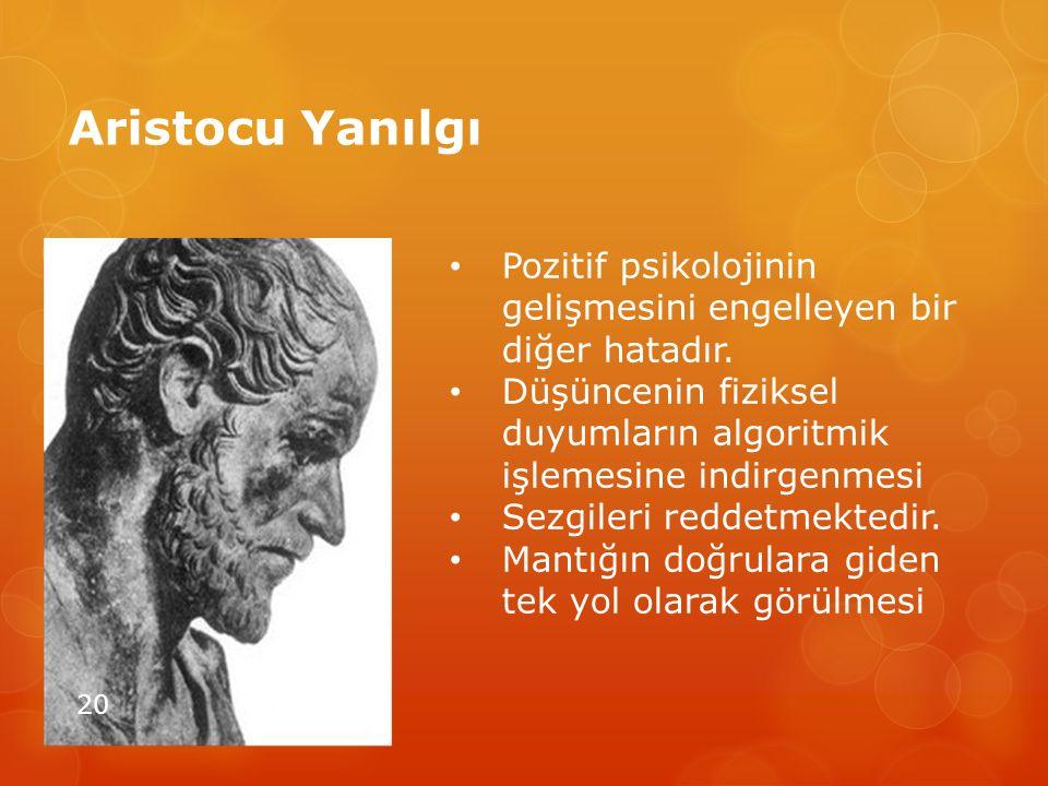 Aristocu Yanılgı Pozitif psikolojinin gelişmesini engelleyen bir diğer hatadır. Düşüncenin fiziksel duyumların algoritmik işlemesine indirgenmesi.