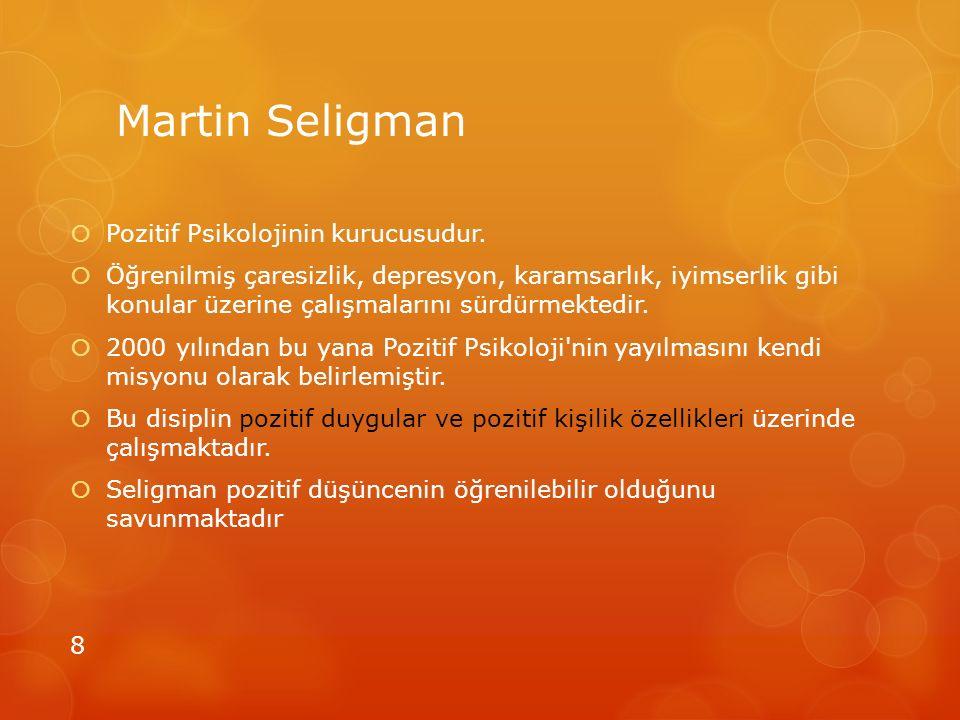 Martin Seligman Pozitif Psikolojinin kurucusudur.