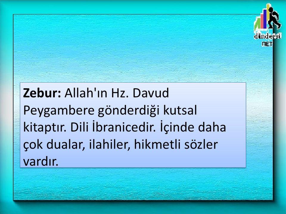 Zebur: Allah ın Hz. Davud Peygambere gönderdiği kutsal kitaptır