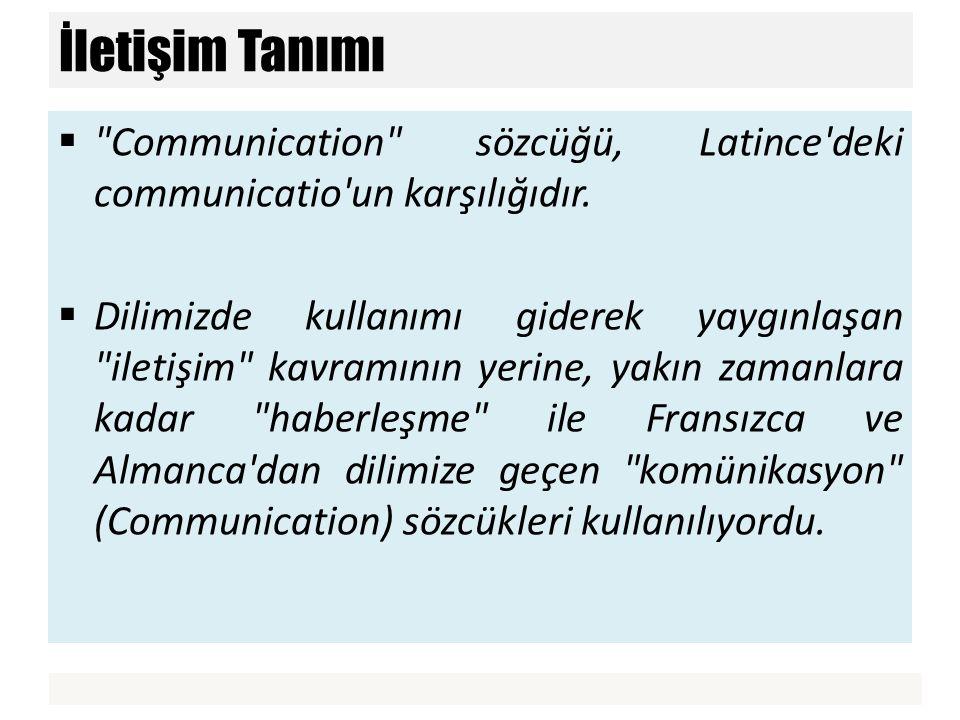 İletişim Tanımı Communication sözcüğü, Latince deki communicatio un karşılığıdır.