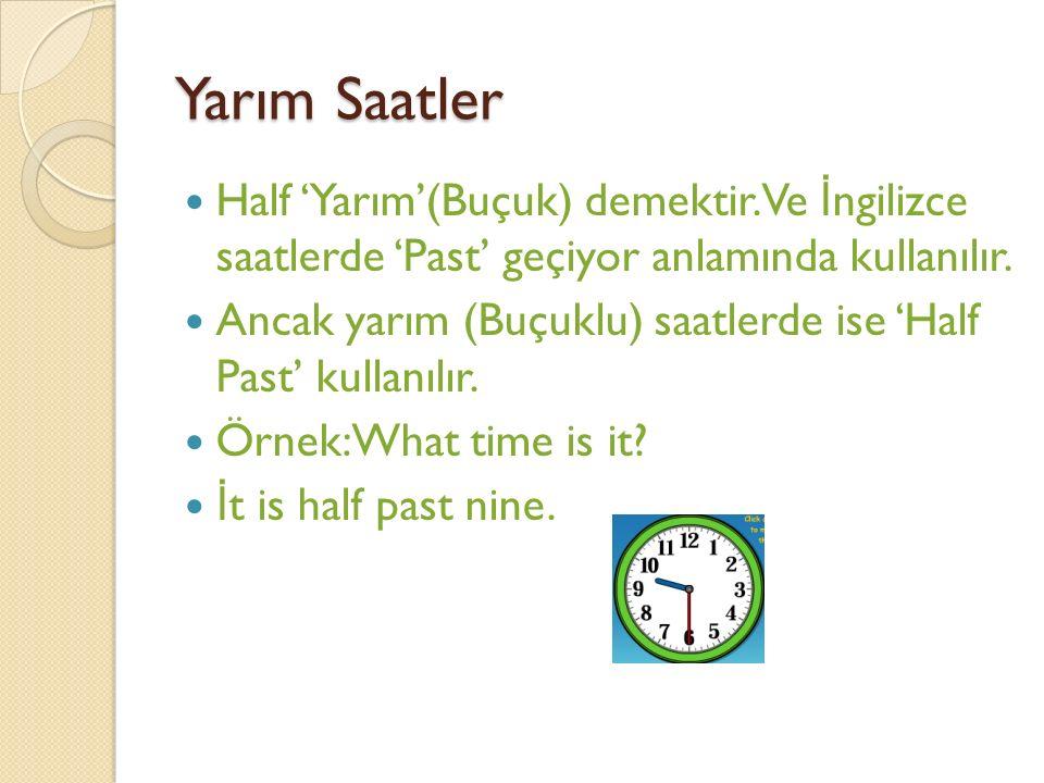 Yarım Saatler Half 'Yarım'(Buçuk) demektir. Ve İngilizce saatlerde 'Past' geçiyor anlamında kullanılır.