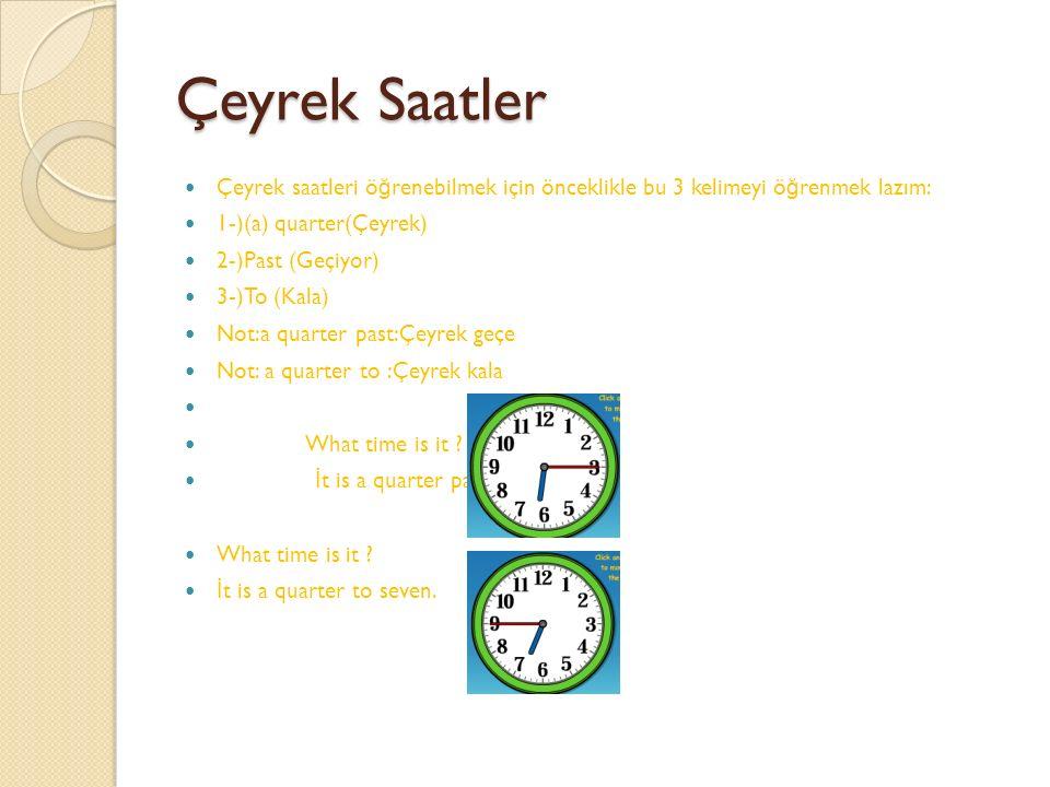 Çeyrek Saatler Çeyrek saatleri öğrenebilmek için önceklikle bu 3 kelimeyi öğrenmek lazım: 1-)(a) quarter(Çeyrek)