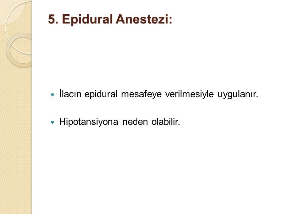 5. Epidural Anestezi: İlacın epidural mesafeye verilmesiyle uygulanır.