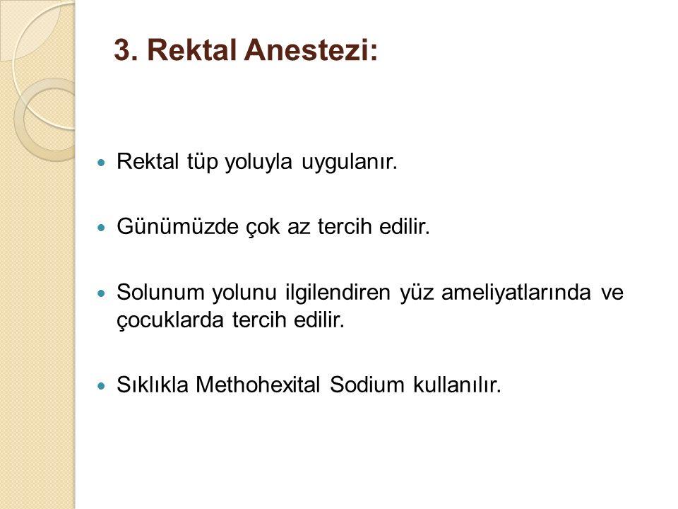 3. Rektal Anestezi: Rektal tüp yoluyla uygulanır.