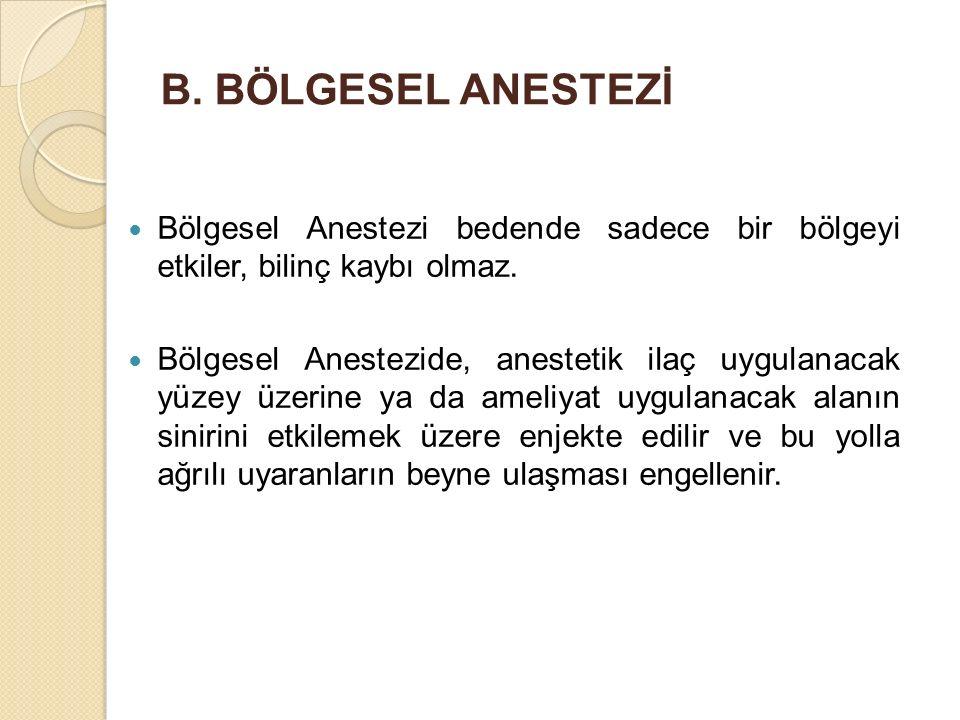 B. BÖLGESEL ANESTEZİ Bölgesel Anestezi bedende sadece bir bölgeyi etkiler, bilinç kaybı olmaz.