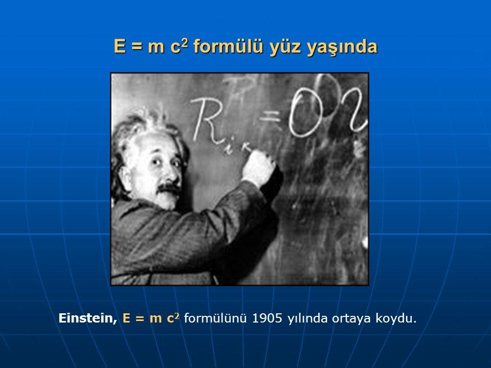 E = m c2 formülü yüz yaşında