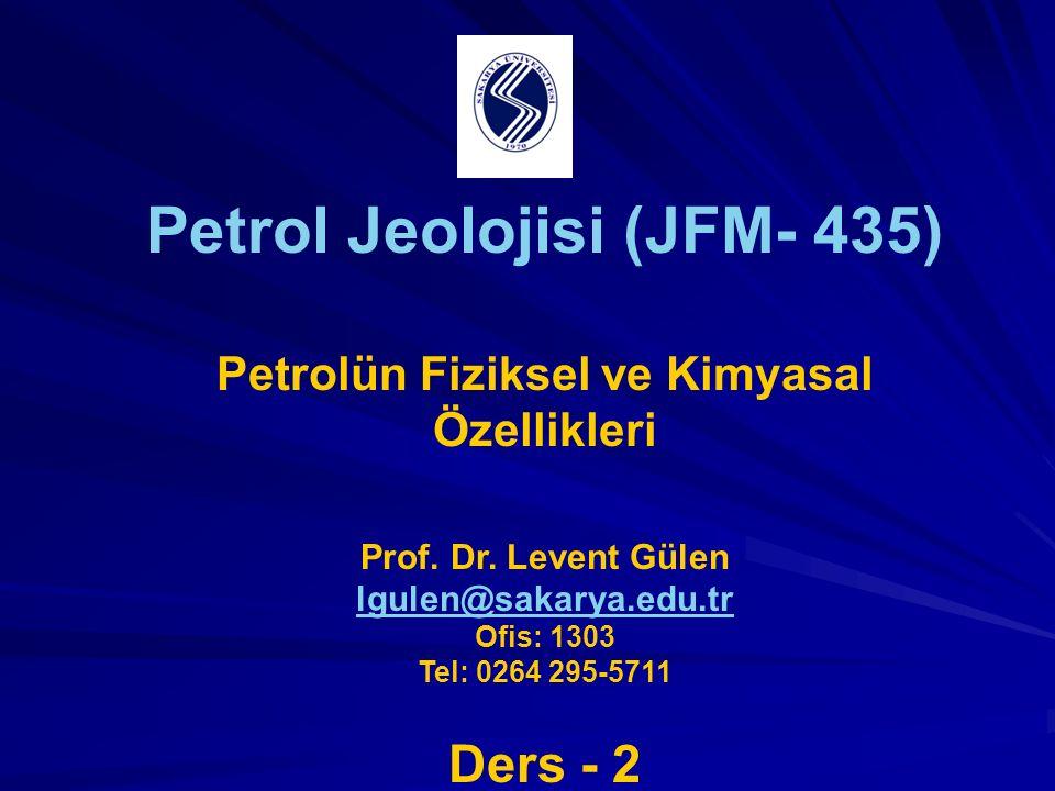 Petrol Jeolojisi (JFM- 435) Petrolün Fiziksel ve Kimyasal Özellikleri