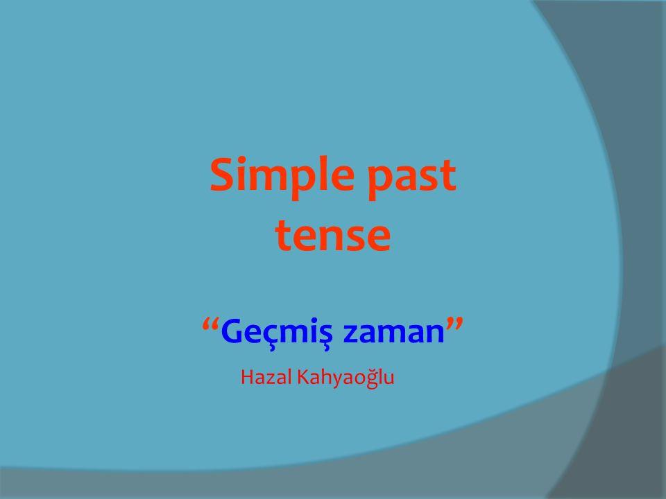 Simple past tense Geçmiş zaman Hazal Kahyaoğlu