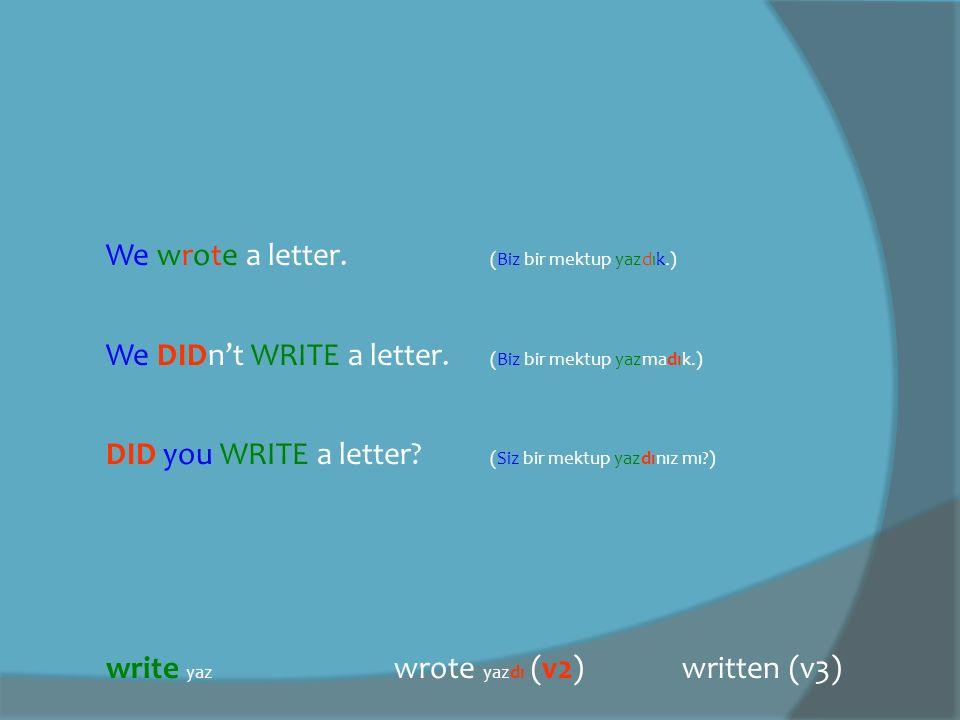We wrote a letter. (Biz bir mektup yazdık.)