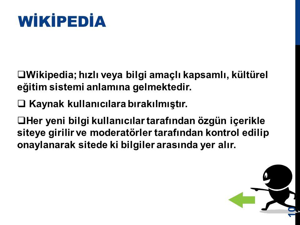 WİKİPEDİA Wikipedia; hızlı veya bilgi amaçlı kapsamlı, kültürel eğitim sistemi anlamına gelmektedir.