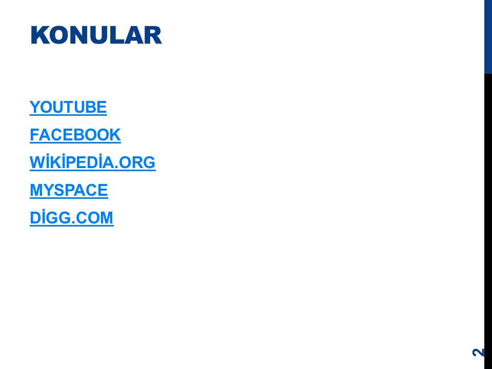 KONULAR YOUTUBE FACEBOOK WİKİPEDİA.ORG MYSPACE DİGG.COM