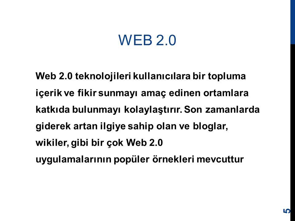 WEB 2.0 Web 2.0 teknolojileri kullanıcılara bir topluma