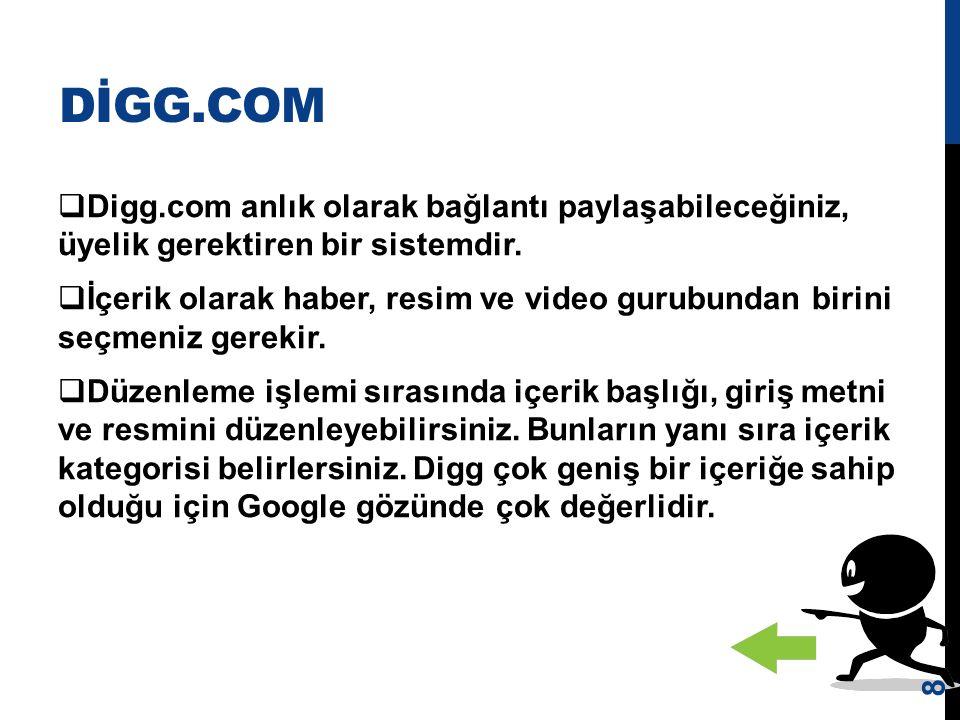 DİGG.COM Digg.com anlık olarak bağlantı paylaşabileceğiniz, üyelik gerektiren bir sistemdir.