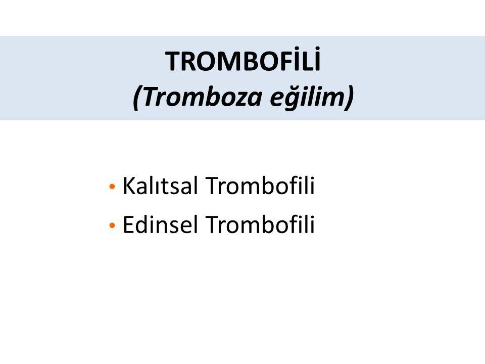 TROMBOFİLİ (Tromboza eğilim)