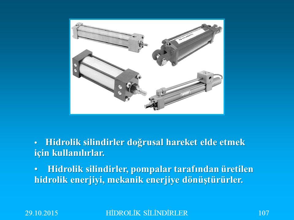 Hidrolik silindirler doğrusal hareket elde etmek için kullanılırlar.