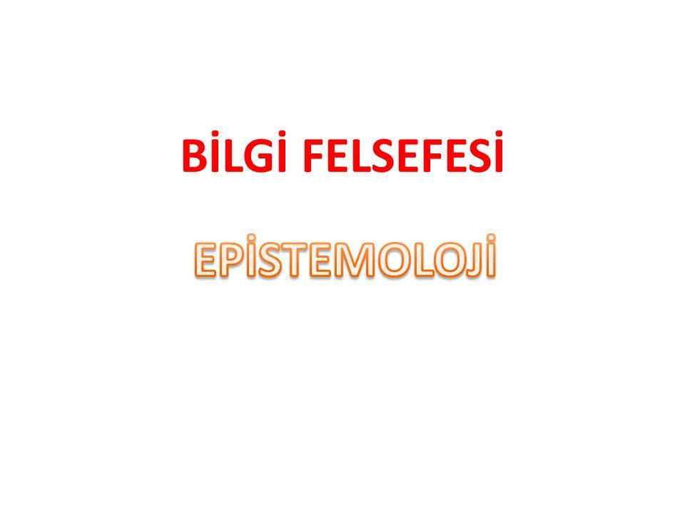 BİLGİ FELSEFESİ EPİSTEMOLOJİ