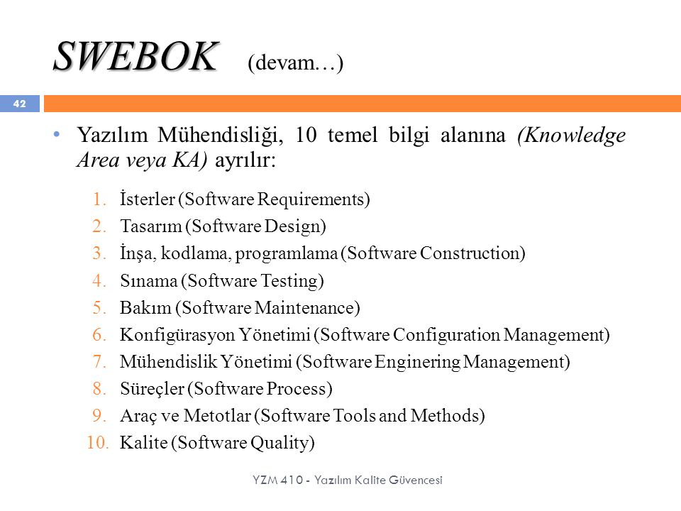SWEBOK (devam…) Yazılım Mühendisliği, 10 temel bilgi alanına (Knowledge Area veya KA) ayrılır: İsterler (Software Requirements)