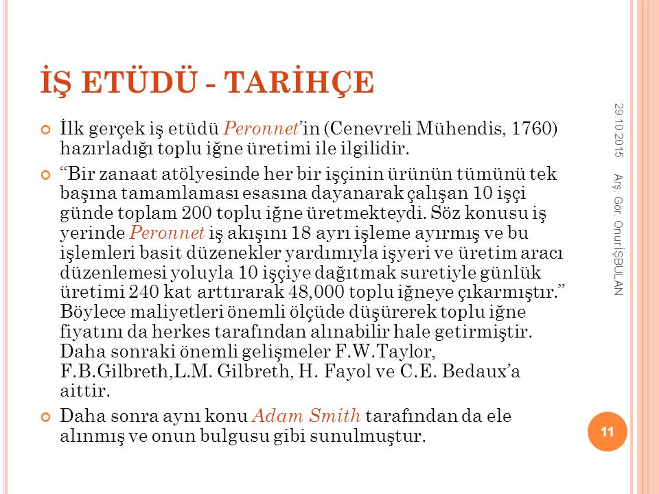 İŞ ETÜDÜ - TARİHÇE 25.04.2017. İlk gerçek iş etüdü Peronnet'in (Cenevreli Mühendis, 1760) hazırladığı toplu iğne üretimi ile ilgilidir.