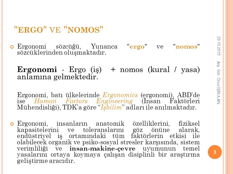 ergo ve nomos 25.04.2017. Ergonomi sözcüğü, Yunanca ergo ve nomos sözcüklerinden oluşmaktadır.