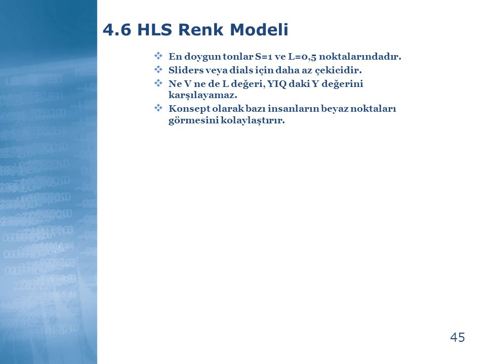 4.6 HLS Renk Modeli 45 En doygun tonlar S=1 ve L=0,5 noktalarındadır.