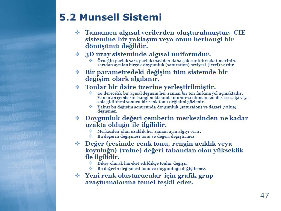 5.2 Munsell Sistemi Tamamen algısal verilerden oluşturulmuştur. CIE sistemine bir yaklaşım veya onun herhangi bir dönüşümü değildir.