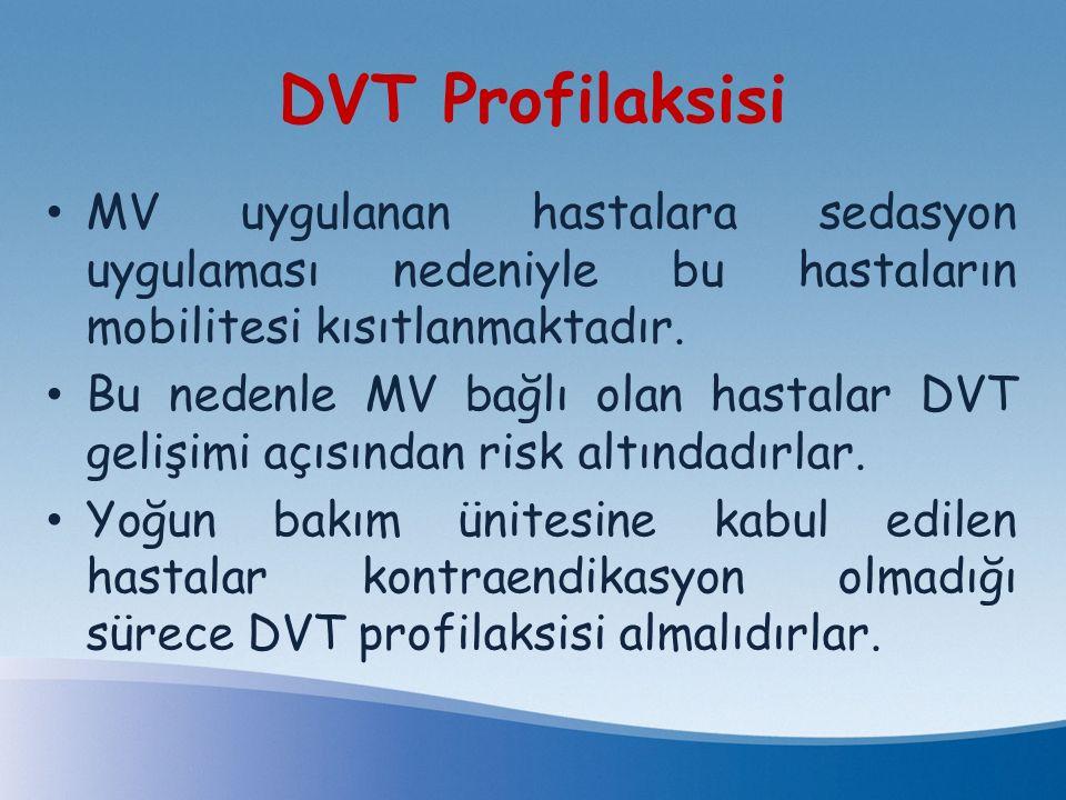 DVT Profilaksisi MV uygulanan hastalara sedasyon uygulaması nedeniyle bu hastaların mobilitesi kısıtlanmaktadır.