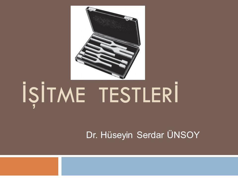 İŞİTME TESTLERİ Dr. Hüseyin Serdar ÜNSOY