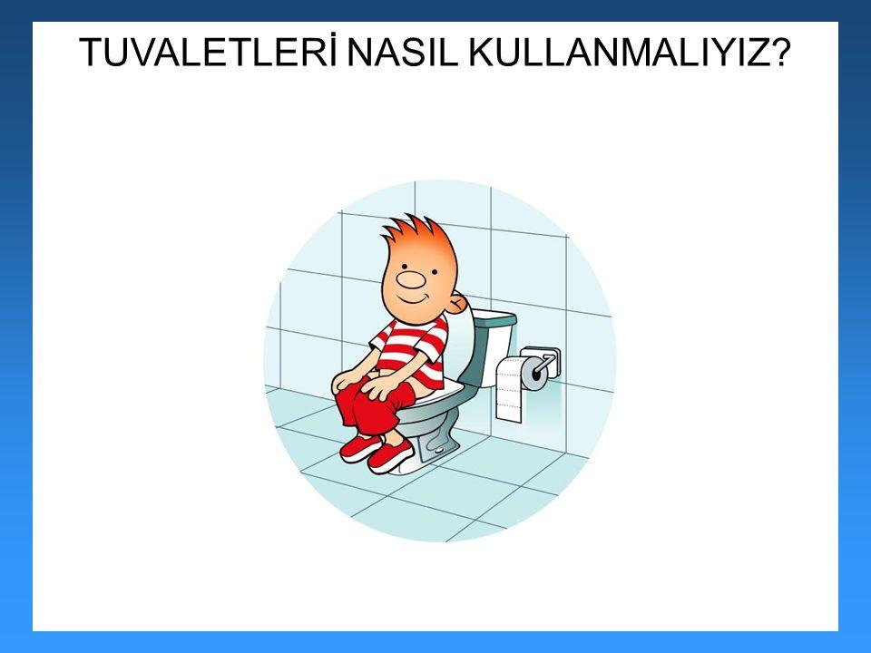 TUVALETLERİ NASIL KULLANMALIYIZ
