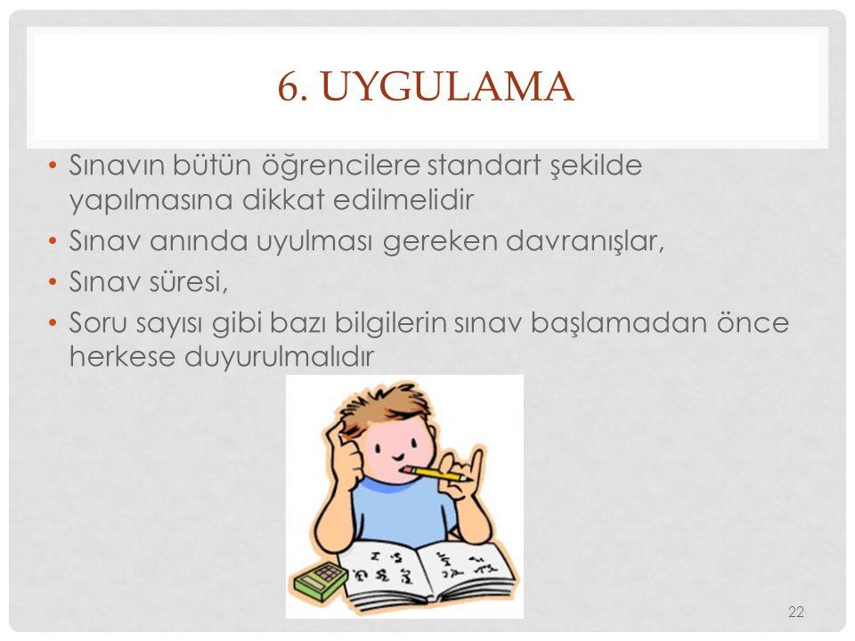 6. Uygulama Sınavın bütün öğrencilere standart şekilde yapılmasına dikkat edilmelidir. Sınav anında uyulması gereken davranışlar,