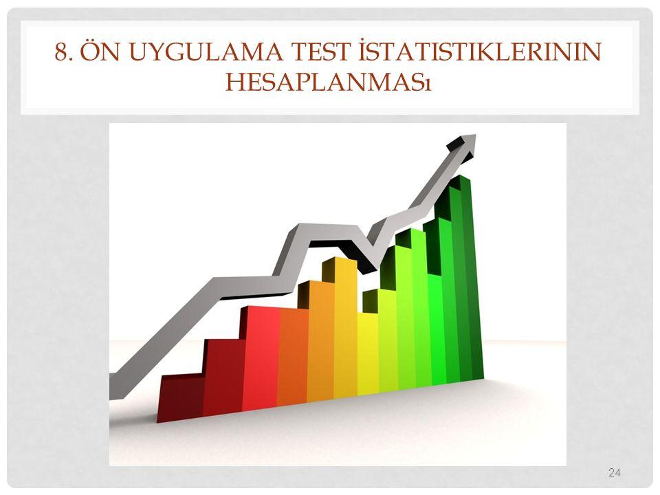 8. Ön Uygulama Test İstatistiklerinin Hesaplanması