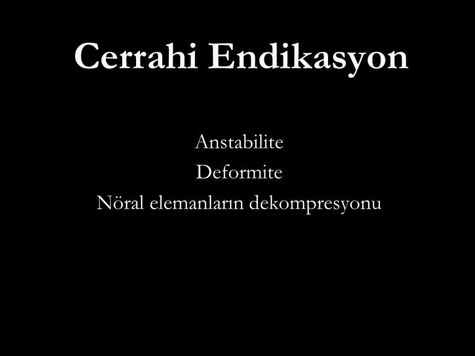 Anstabilite Deformite Nöral elemanların dekompresyonu
