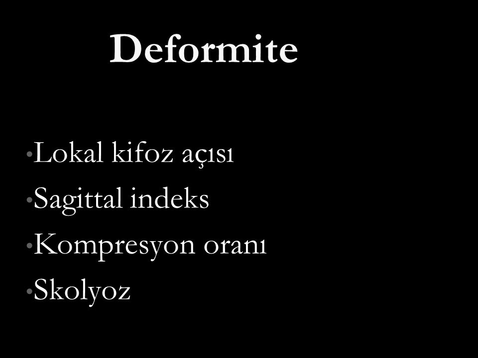 Lokal kifoz açısı Sagittal indeks Kompresyon oranı Skolyoz