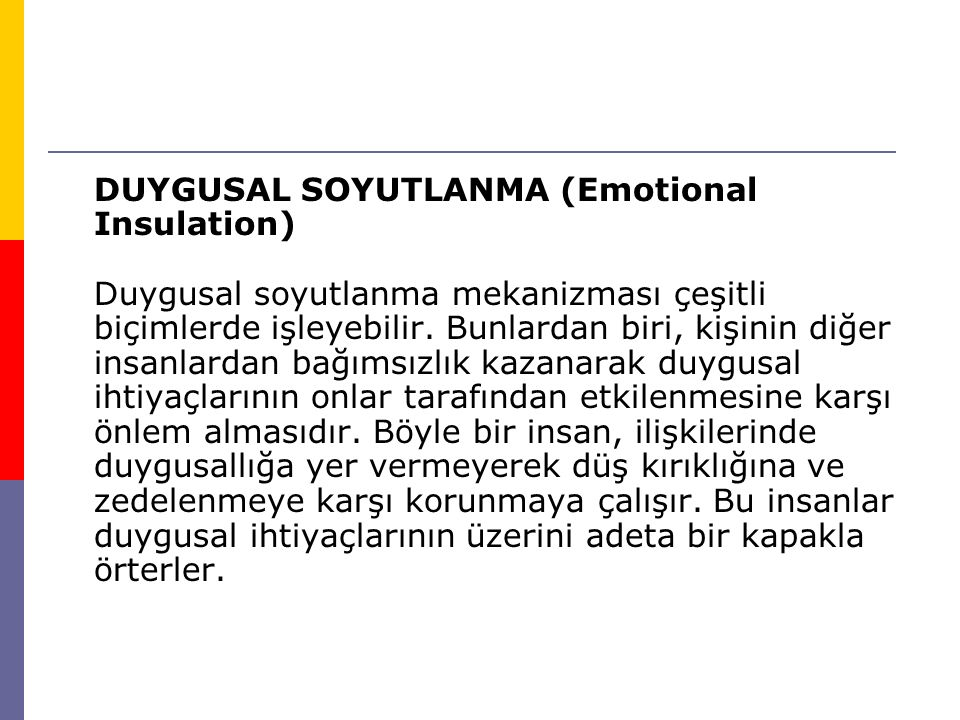 DUYGUSAL SOYUTLANMA (Emotional Insulation) Duygusal soyutlanma mekanizması çeşitli biçimlerde işleyebilir.