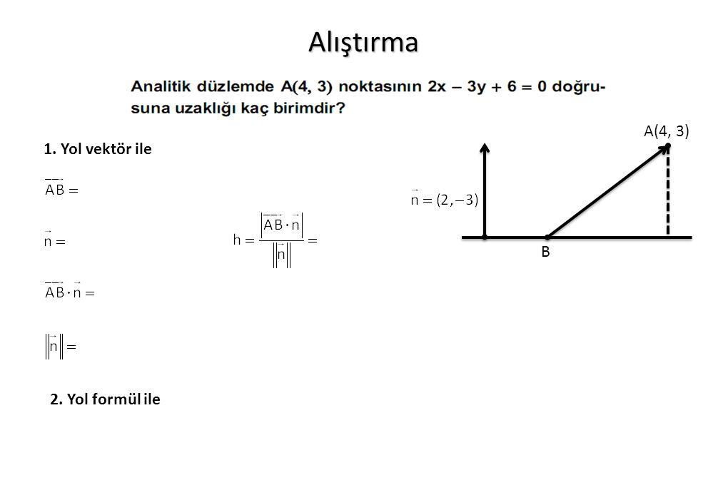 Alıştırma A(4, 3) 1. Yol vektör ile B 2. Yol formül ile