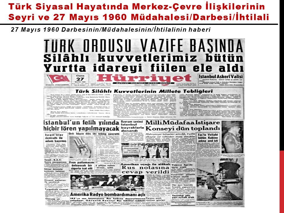 Türk Siyasal Hayatında Merkez-Çevre İlişkilerinin Seyri ve 27 Mayıs 1960 Müdahalesi/Darbesi/İhtilali