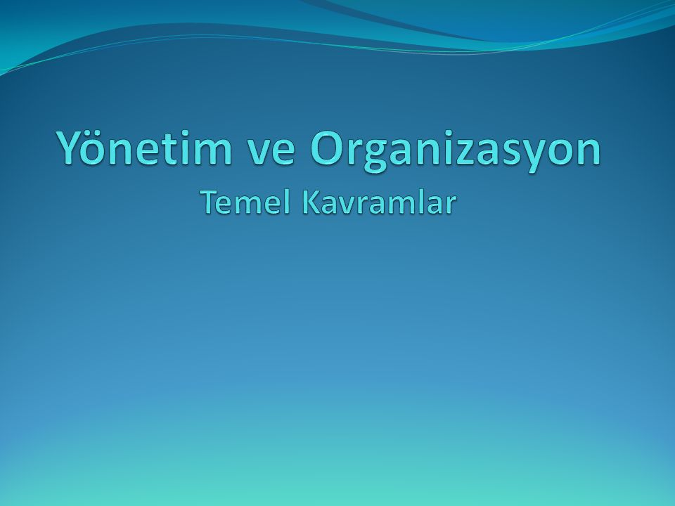 Yönetim ve Organizasyon Temel Kavramlar