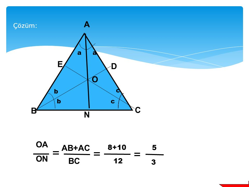 A N C B b c a E D O OA ON AB+AC BC 8+10 12 5 3 Çözüm: