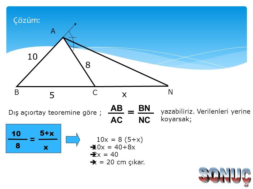 SONUÇ 10 8 5 x AB AC BN NC Çözüm: A N C B 5+x